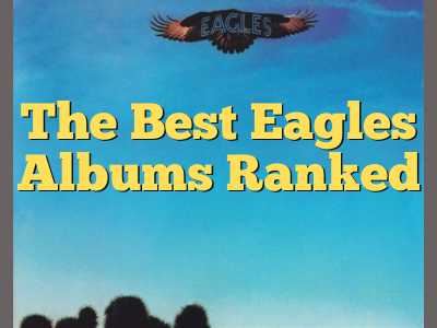 The Best Eagles Albums Ranked Homepage